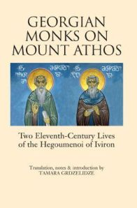 Tamara Grdzelidze Georgian Monks on Mount Athos Two Eleventh Century Lives of the Hegoumenoi of Iviron
