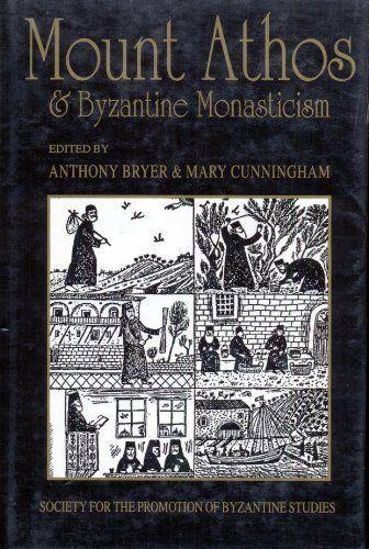 Anthony Bryer, Mary B. Cunningham Mount Athos Byzantine Monasticism 1996
