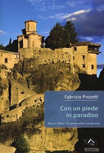 Fabrizio Proietti -Con un piede in paradiso. Monte Athos -tra spiritualità e modernità aug 2015