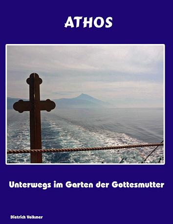 Volkmer, Dietrich Athos - Unterwegs im Garten der Gottesmutter